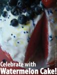 Celebrate with Watermelon Cake