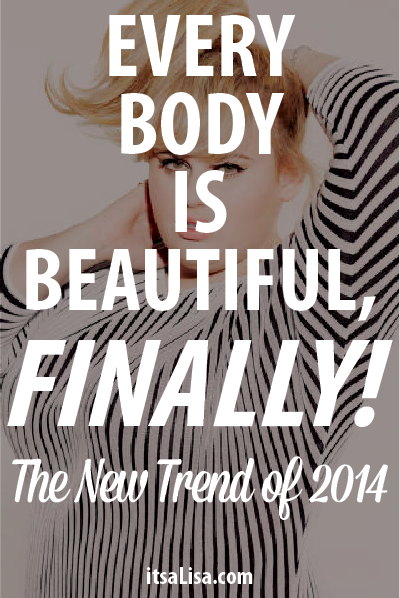 Every Body is Beautiful, Finally! The New Trend of 2014. read about why on itsaLisa.com